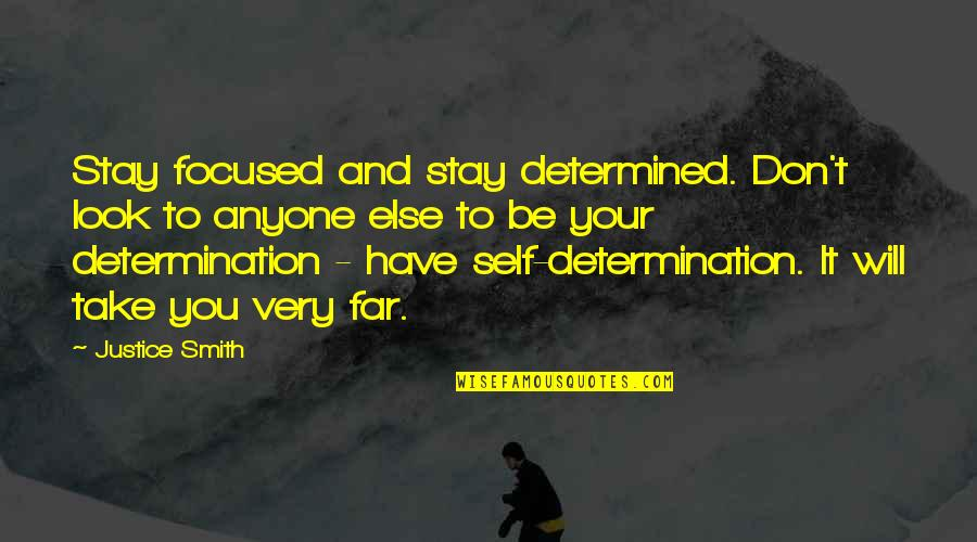 Stay Focused Quotes By Justice Smith: Stay focused and stay determined. Don't look to