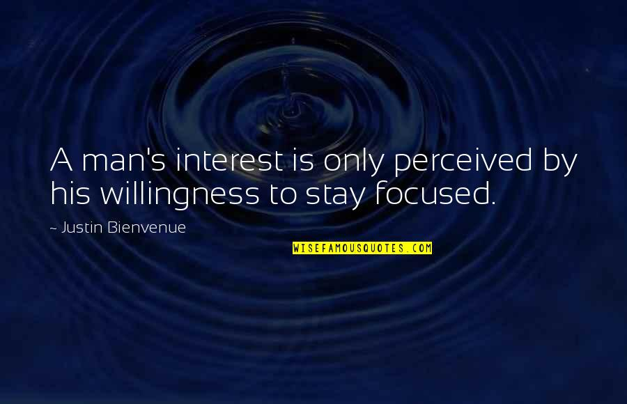 Stay Focused Quotes By Justin Bienvenue: A man's interest is only perceived by his