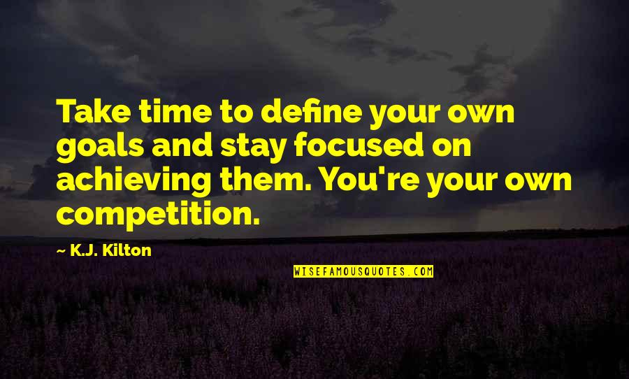Stay Focused Quotes By K.J. Kilton: Take time to define your own goals and