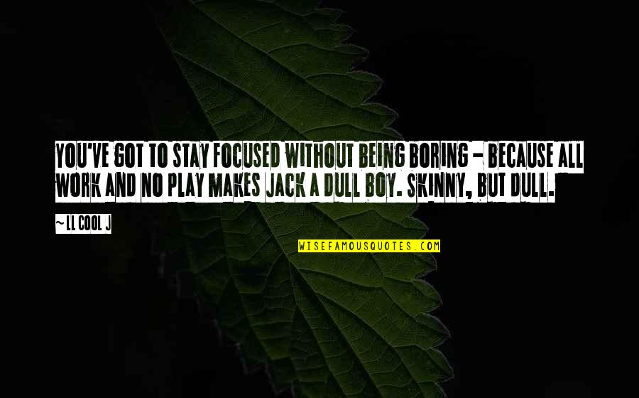 Stay Focused Quotes By LL Cool J: You've got to stay focused without being boring