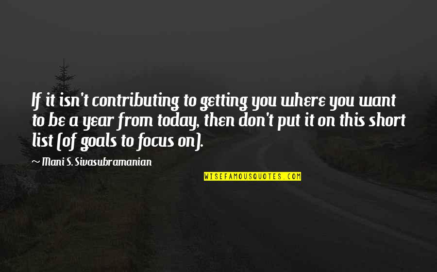 Stay Focused Quotes By Mani S. Sivasubramanian: If it isn't contributing to getting you where