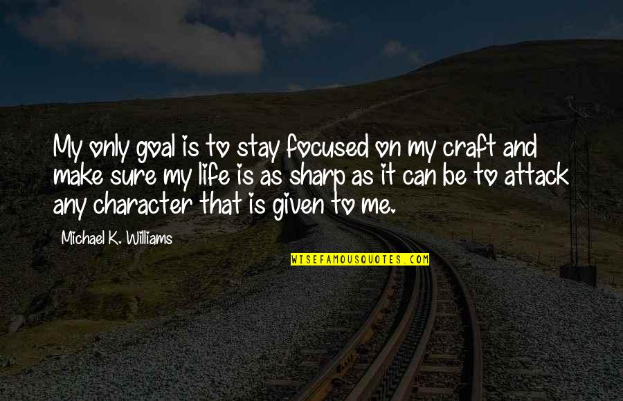 Stay Focused Quotes By Michael K. Williams: My only goal is to stay focused on