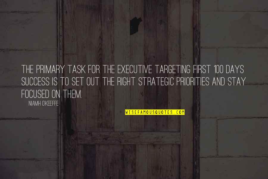 Stay Focused Quotes By Niamh O'Keeffe: The primary task for the executive targeting first