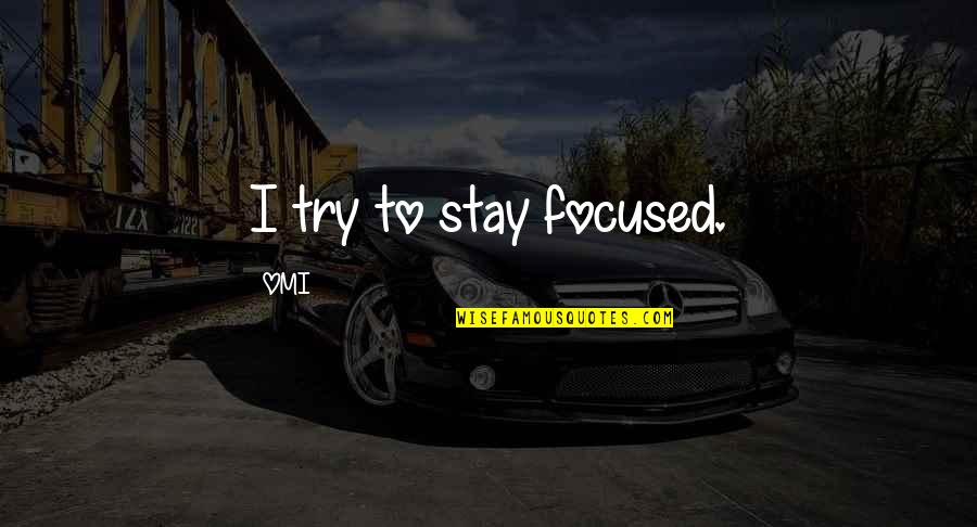 Stay Focused Quotes By OMI: I try to stay focused.