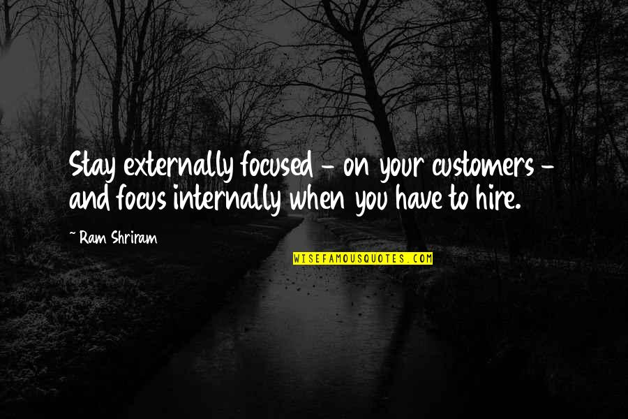 Stay Focused Quotes By Ram Shriram: Stay externally focused - on your customers -
