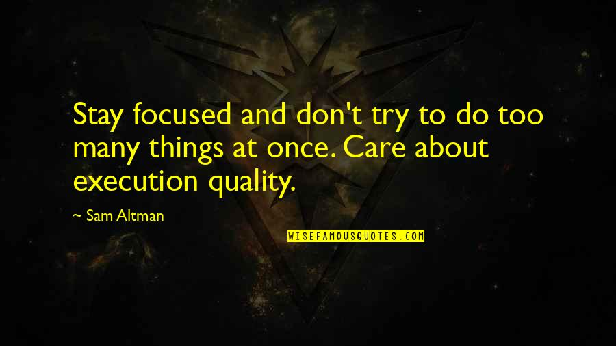 Stay Focused Quotes By Sam Altman: Stay focused and don't try to do too
