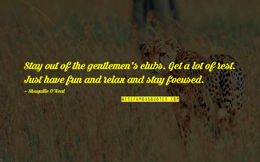 Stay Focused Quotes By Shaquille O'Neal: Stay out of the gentlemen's clubs. Get a