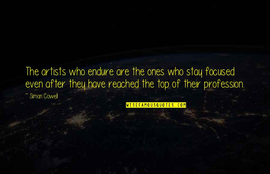 Stay Focused Quotes By Simon Cowell: The artists who endure are the ones who
