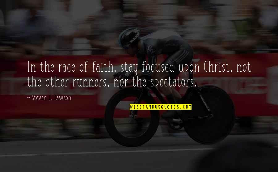 Stay Focused Quotes By Steven J. Lawson: In the race of faith, stay focused upon