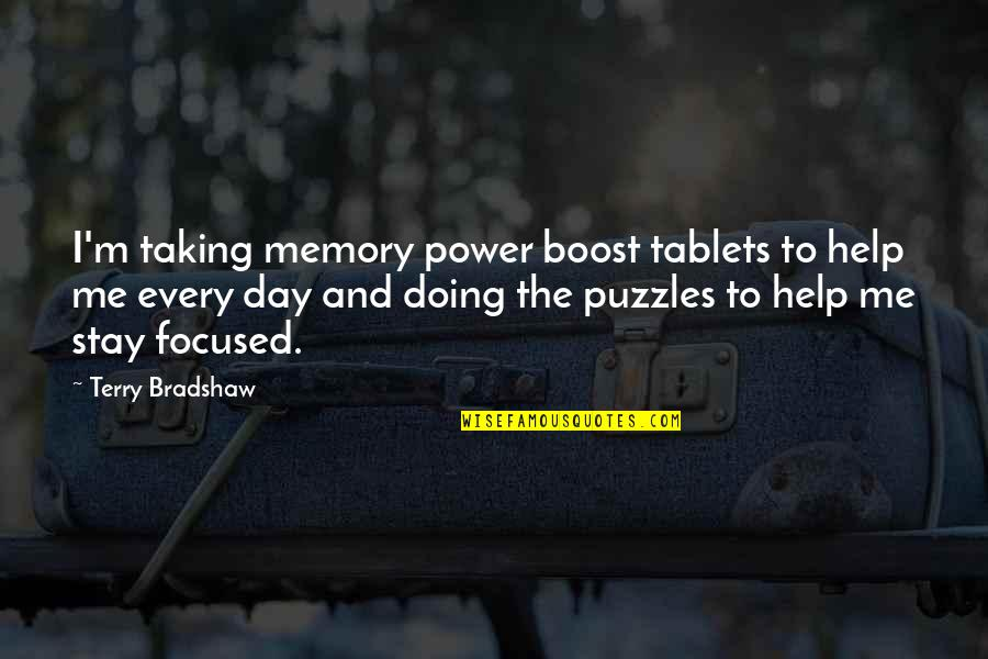 Stay Focused Quotes By Terry Bradshaw: I'm taking memory power boost tablets to help