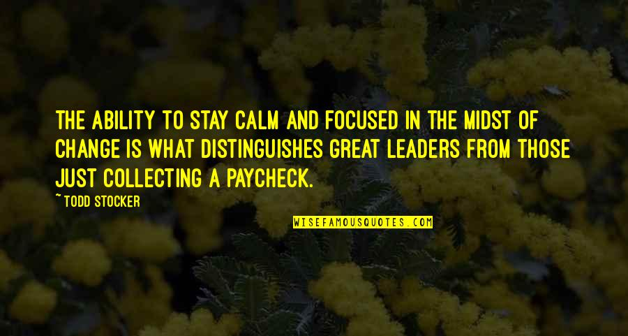 Stay Focused Quotes By Todd Stocker: The ability to stay calm and focused in
