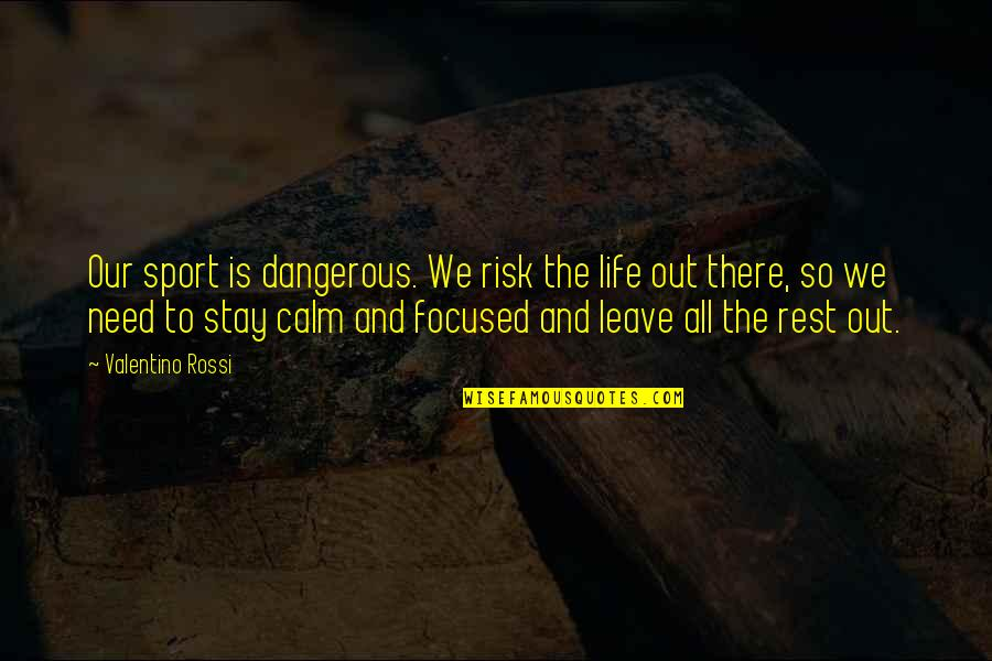 Stay Focused Quotes By Valentino Rossi: Our sport is dangerous. We risk the life