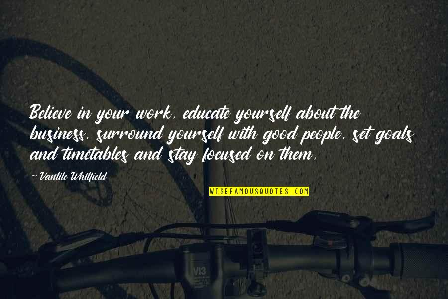 Stay Focused Quotes By Vantile Whitfield: Believe in your work, educate yourself about the
