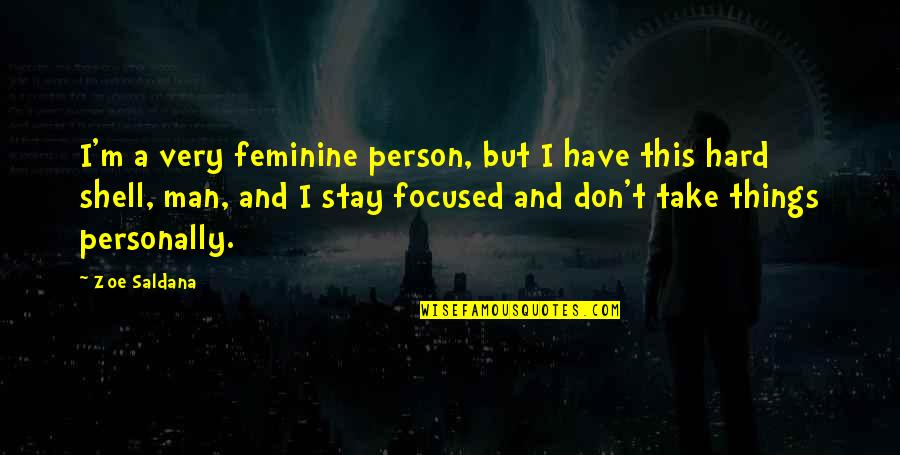 Stay Focused Quotes By Zoe Saldana: I'm a very feminine person, but I have