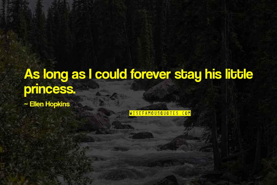 Stay Little Forever Quotes By Ellen Hopkins: As long as I could forever stay his