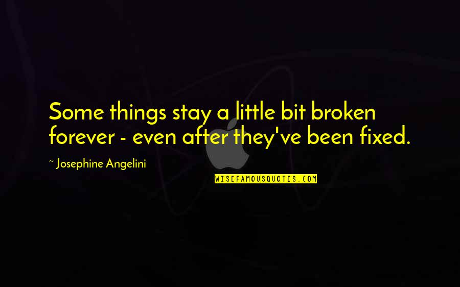 Stay Little Forever Quotes By Josephine Angelini: Some things stay a little bit broken forever