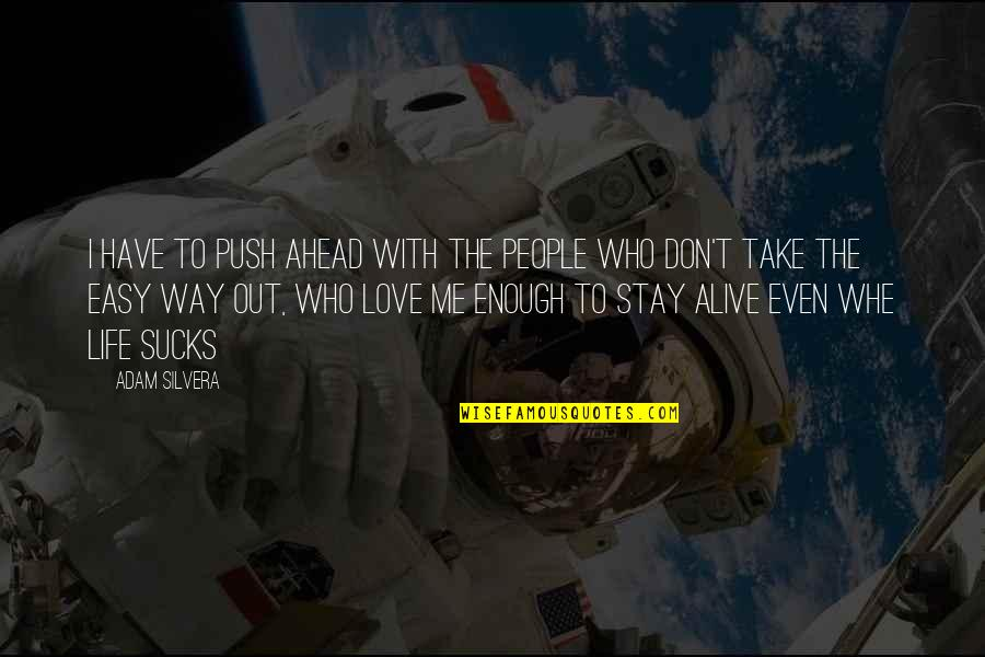 Stay Out Of My Love Life Quotes By Adam Silvera: I have to push ahead with the people