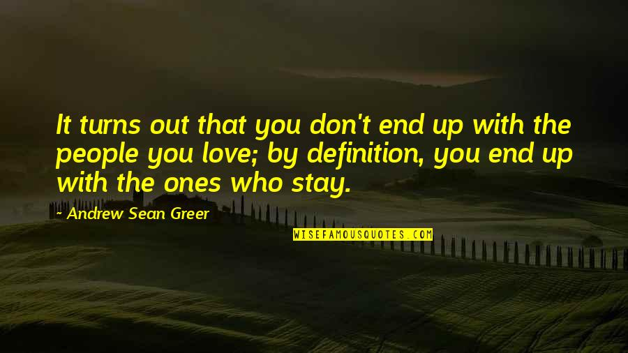 Stay Out Of My Love Life Quotes By Andrew Sean Greer: It turns out that you don't end up