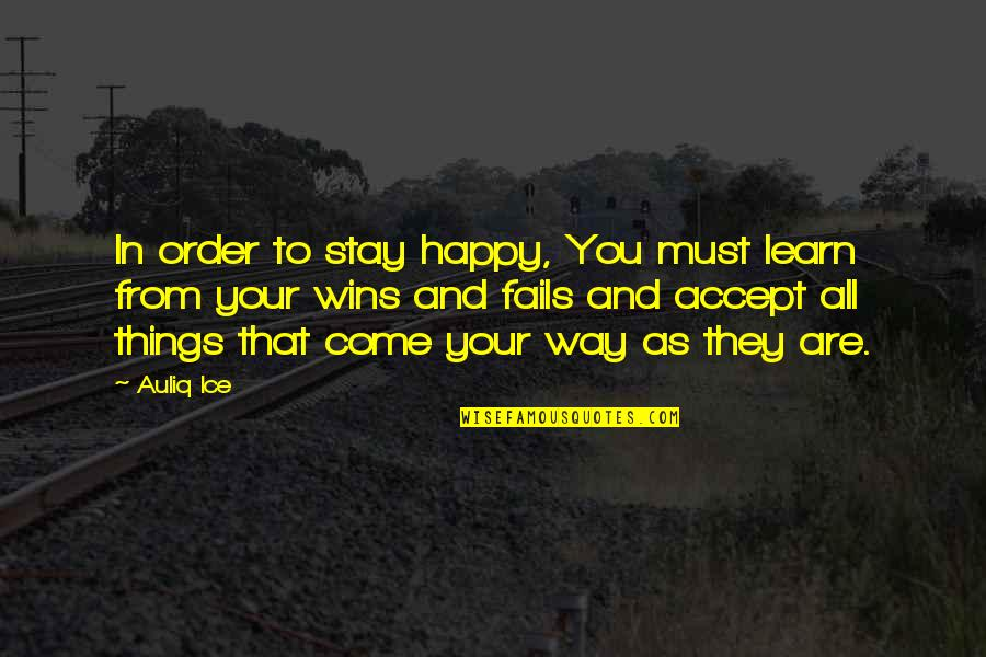 Stay Out Of My Love Life Quotes By Auliq Ice: In order to stay happy, You must learn