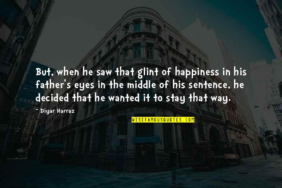 Stay Out Of My Love Life Quotes By Diyar Harraz: But, when he saw that glint of happiness