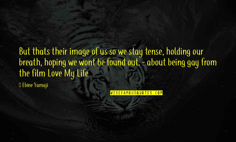 Stay Out Of My Love Life Quotes By Ebine Yamaji: But thats their image of us so we