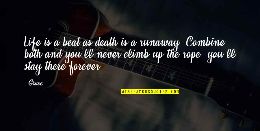 Stay Out Of My Love Life Quotes By Grace: Life is a beat as death is a