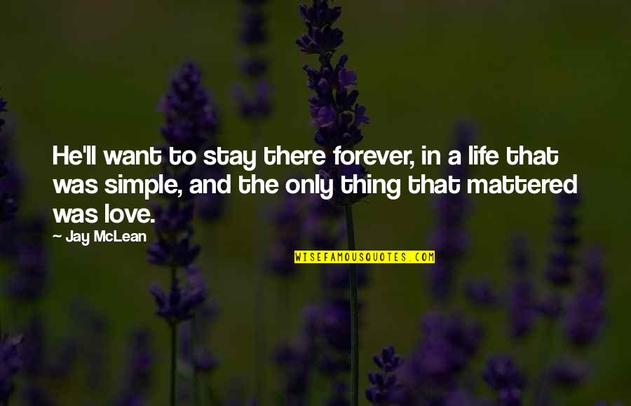 Stay Out Of My Love Life Quotes By Jay McLean: He'll want to stay there forever, in a