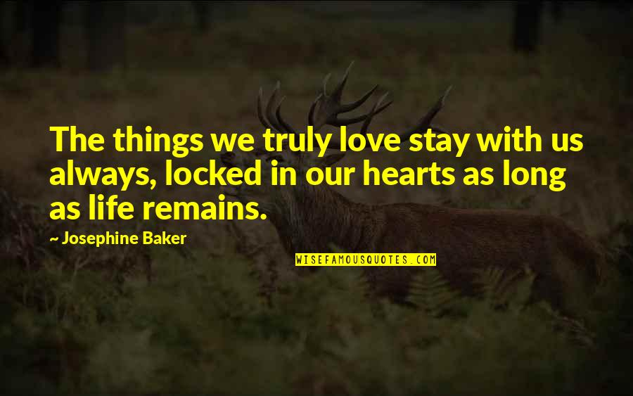 Stay Out Of My Love Life Quotes By Josephine Baker: The things we truly love stay with us