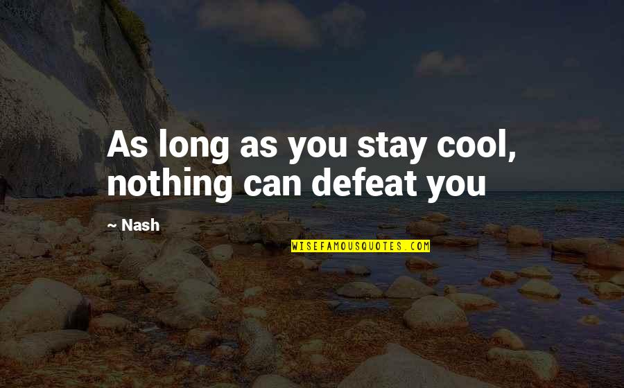 Stay Out Of My Love Life Quotes By Nash: As long as you stay cool, nothing can
