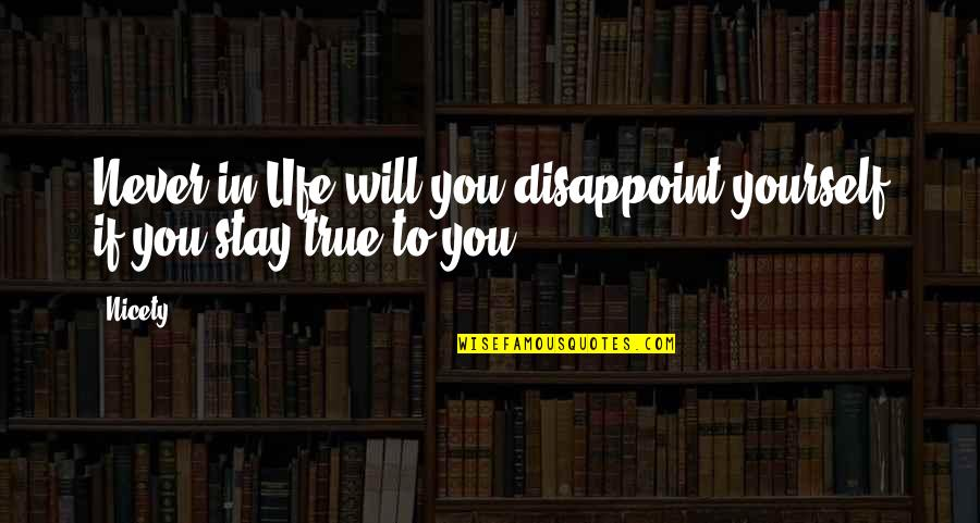 Stay Out Of My Love Life Quotes By Nicety: Never in LIfe will you disappoint yourself if