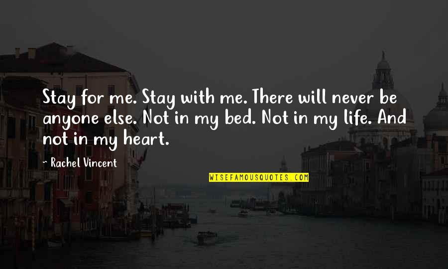 Stay Out Of My Love Life Quotes By Rachel Vincent: Stay for me. Stay with me. There will