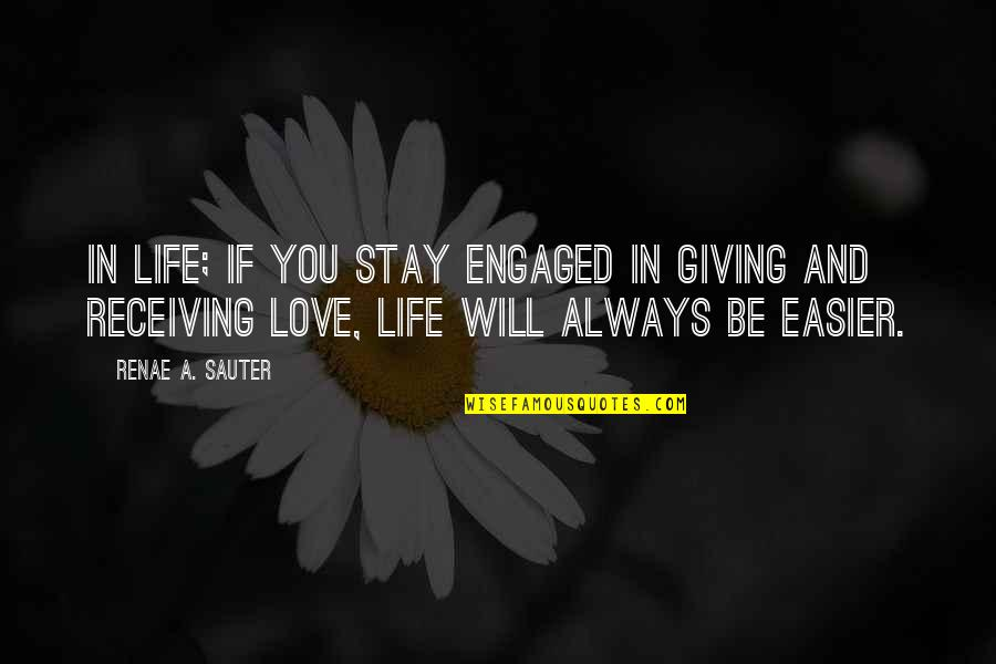 Stay Out Of My Love Life Quotes By Renae A. Sauter: In life; if you stay engaged in giving