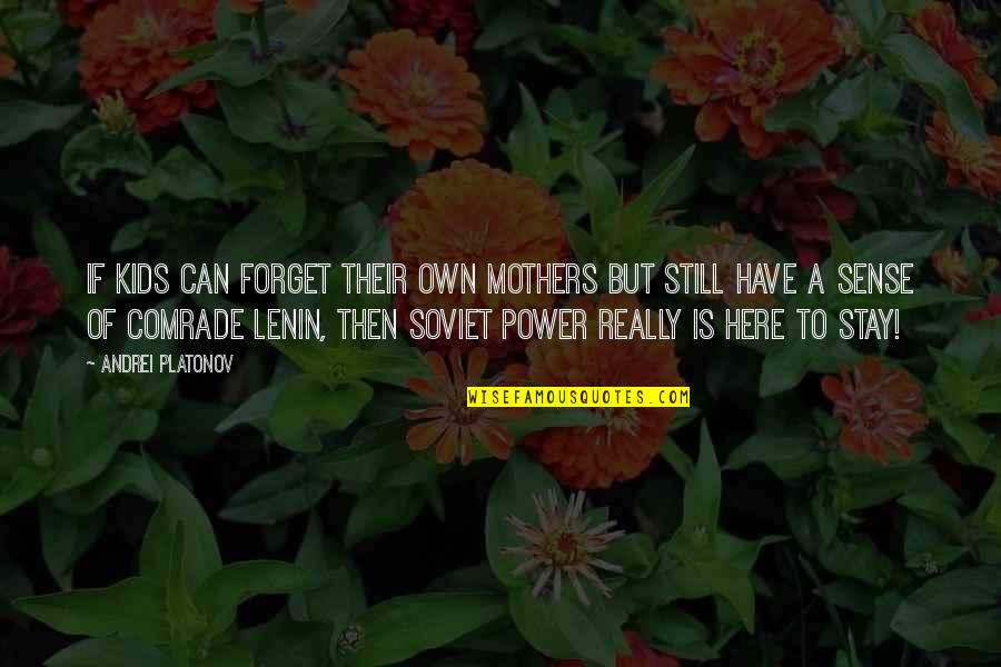 Stay Quotes By Andrei Platonov: If kids can forget their own mothers but