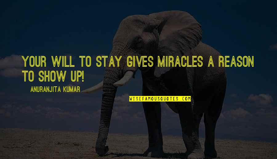 Stay Quotes By Anuranjita Kumar: Your will to stay gives miracles a reason