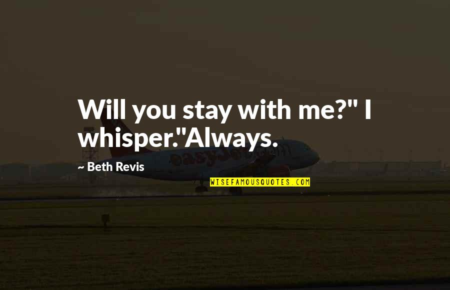 """Stay Quotes By Beth Revis: Will you stay with me?"""" I whisper.""""Always."""