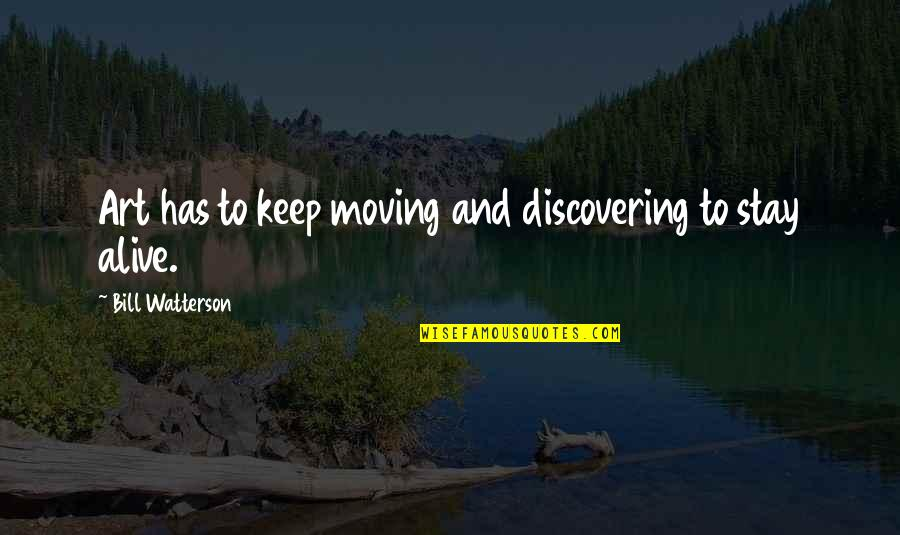 Stay Quotes By Bill Watterson: Art has to keep moving and discovering to