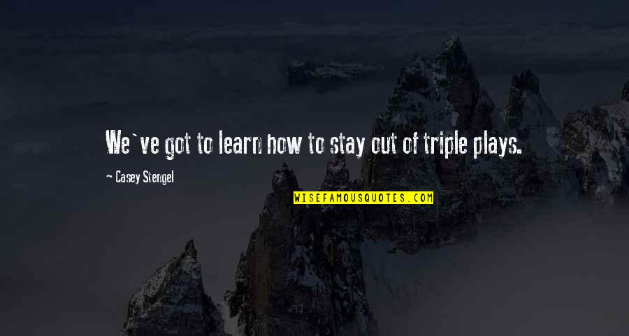 Stay Quotes By Casey Stengel: We've got to learn how to stay out