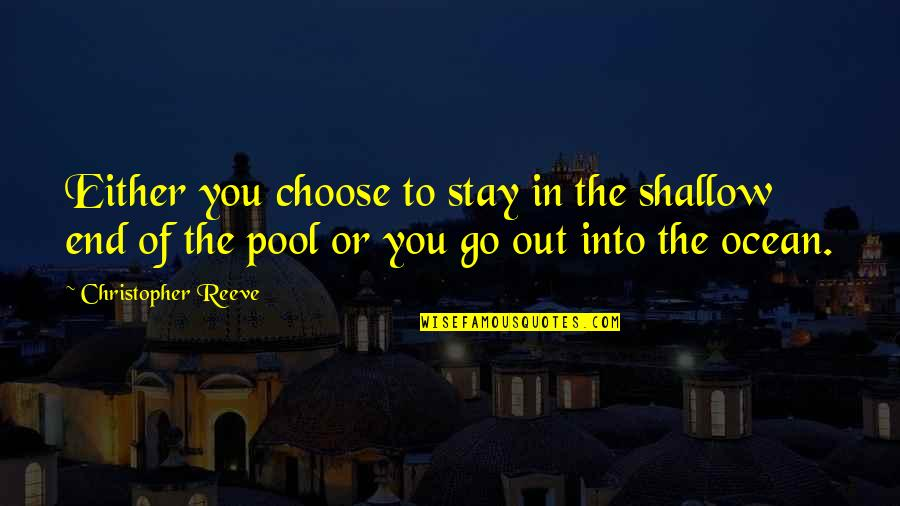 Stay Quotes By Christopher Reeve: Either you choose to stay in the shallow