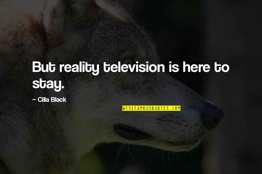 Stay Quotes By Cilla Black: But reality television is here to stay.