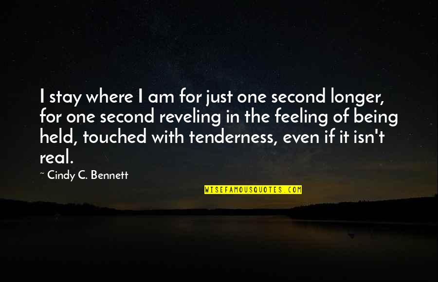 Stay Quotes By Cindy C. Bennett: I stay where I am for just one