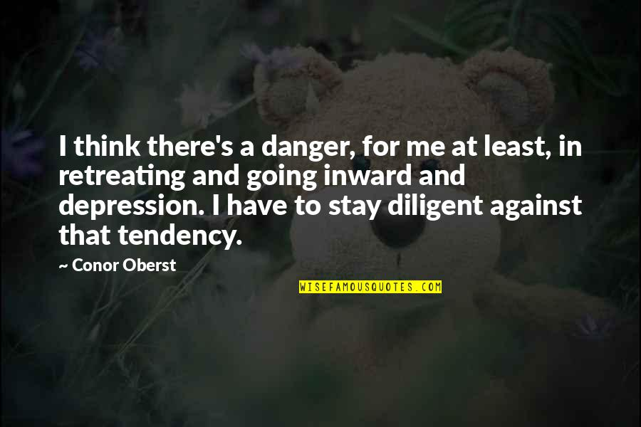 Stay Quotes By Conor Oberst: I think there's a danger, for me at