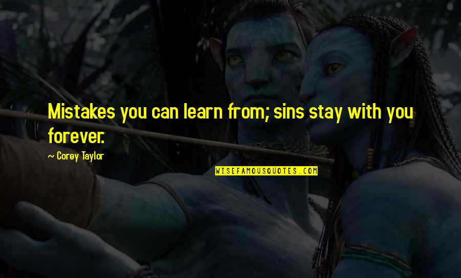 Stay Quotes By Corey Taylor: Mistakes you can learn from; sins stay with