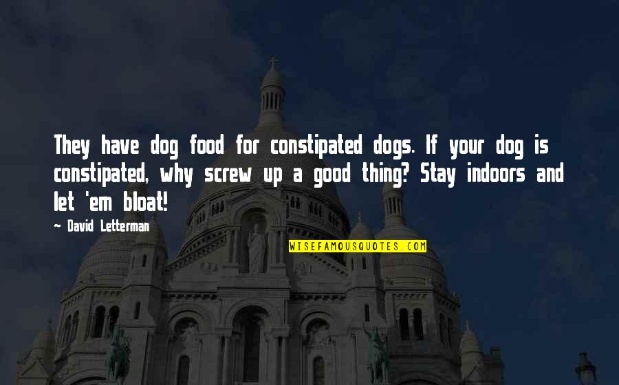 Stay Quotes By David Letterman: They have dog food for constipated dogs. If