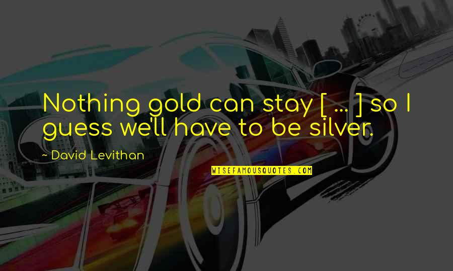 Stay Quotes By David Levithan: Nothing gold can stay [ ... ] so