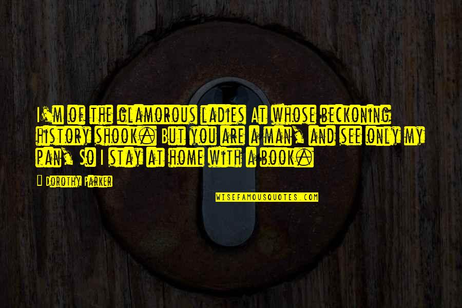 Stay Quotes By Dorothy Parker: I'm of the glamorous ladies At whose beckoning