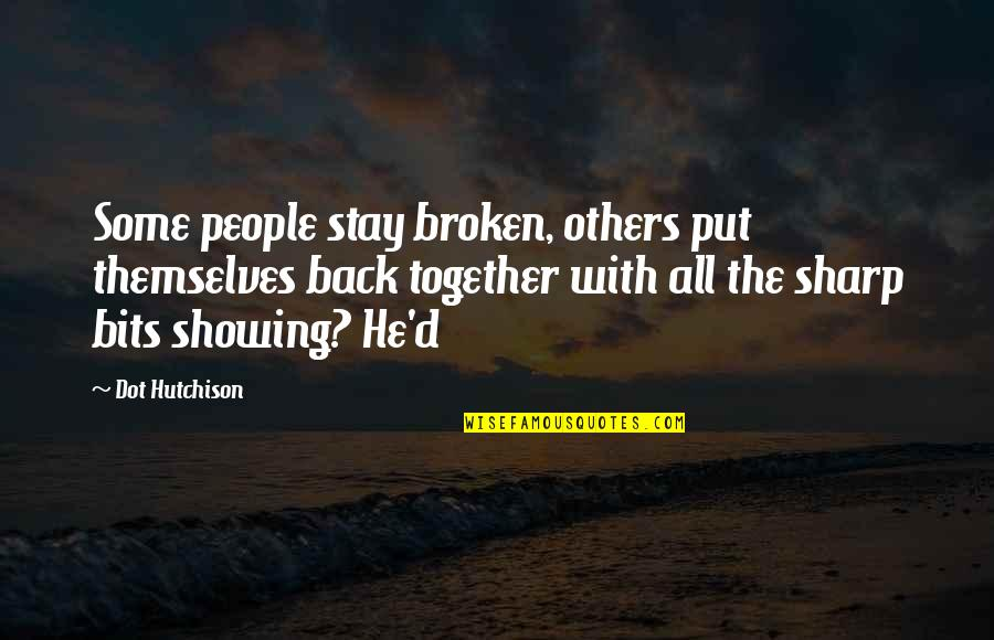 Stay Quotes By Dot Hutchison: Some people stay broken, others put themselves back