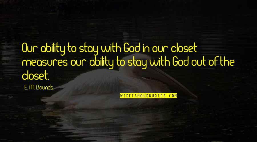 Stay Quotes By E. M. Bounds: Our ability to stay with God in our