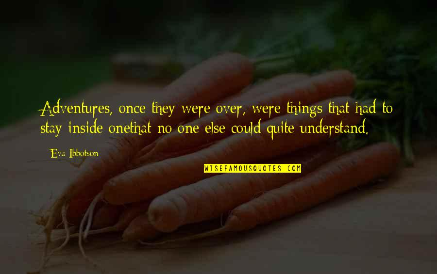 Stay Quotes By Eva Ibbotson: Adventures, once they were over, were things that