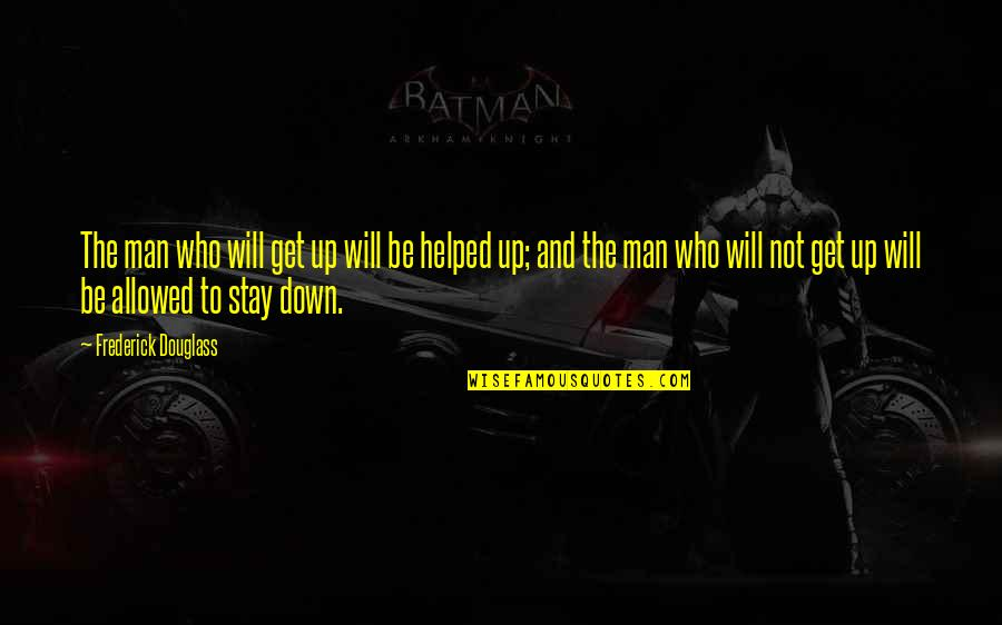Stay Quotes By Frederick Douglass: The man who will get up will be