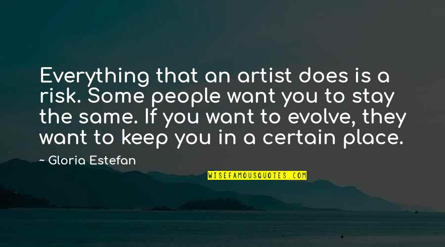 Stay Quotes By Gloria Estefan: Everything that an artist does is a risk.